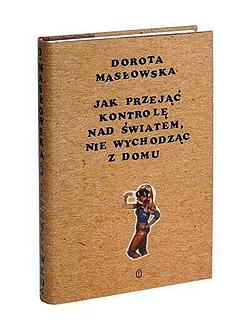 Dorota Masłowska - Jak przejąć kontrolę nad światem, nie wychodząc z domu - Wydawnictwo Literackie